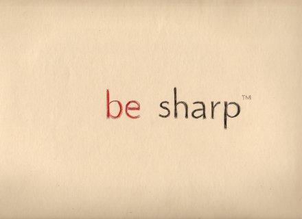 be sharp